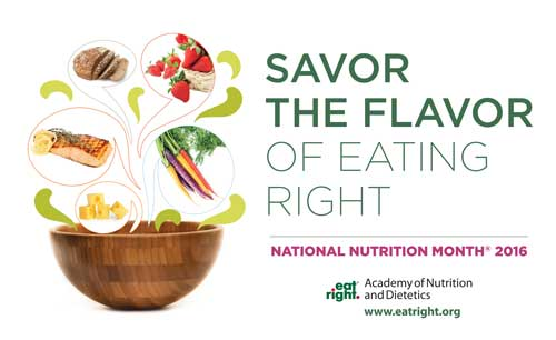 Savor the Flavor of Eating Right!  March is National Nutrition Month